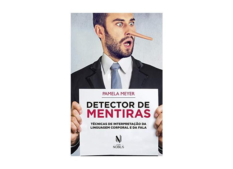 Detector de Mentiras - Técnicas de Interpretação da Linguagem Corporal e da Fala - Meyer, Pamela - 9788532654366
