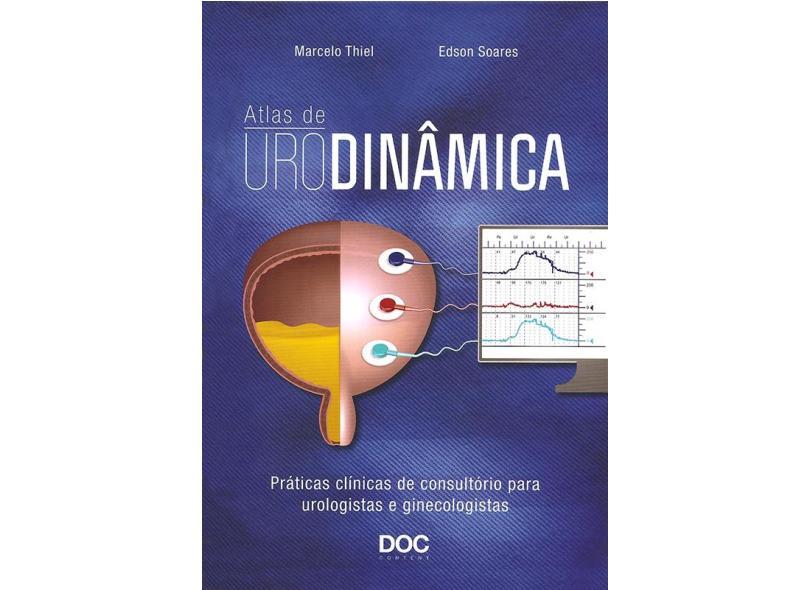 Atlas de Urodinâmica - Práticas Clínicas de Consultório Para Urologistas e Ginecologistas - Thiel, Marcelo - 9788562608858