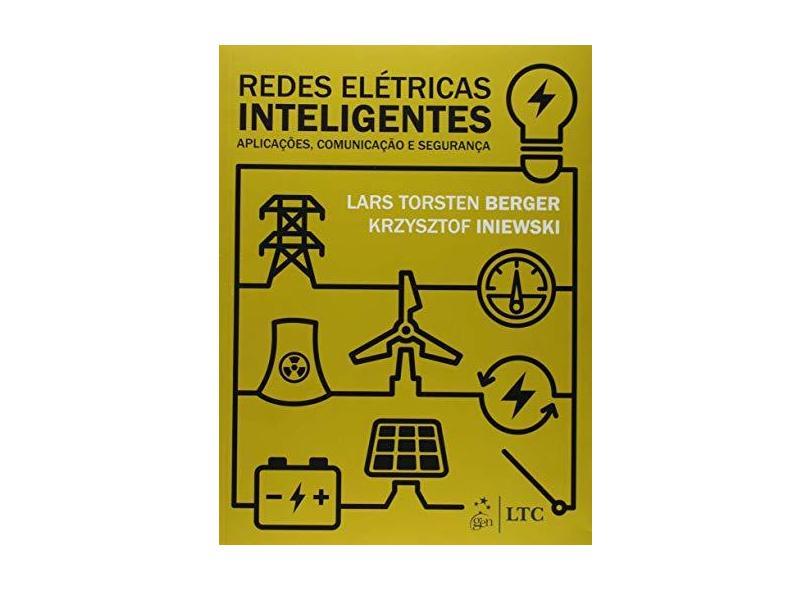 Redes Elétricas Inteligentes - Aplicações, Comunicação e Segurança - Berger, Lars Torsten; Iniewski, Krzysztof - 9788521630081