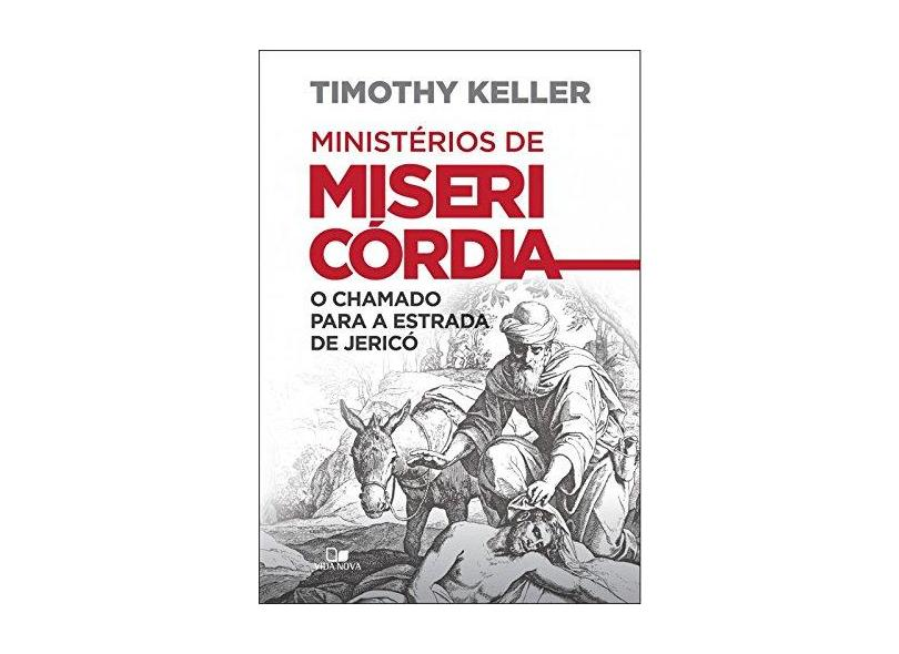 Ministérios de Misericórdia o Chamado Para a Estrada de Jericó - Keller Timothy - 9788527506618