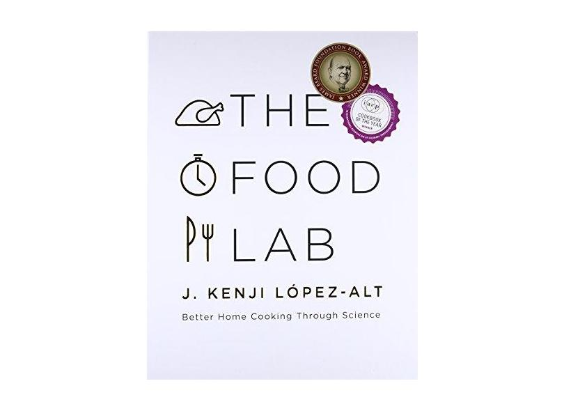The Food Lab: Better Home Cooking Through Science - J. Kenji Lopez-alt - 9780393081084
