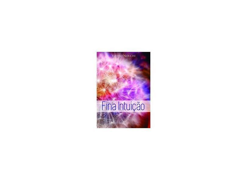 Fina Intuição - Yoshio Nouchi - 9788555530081