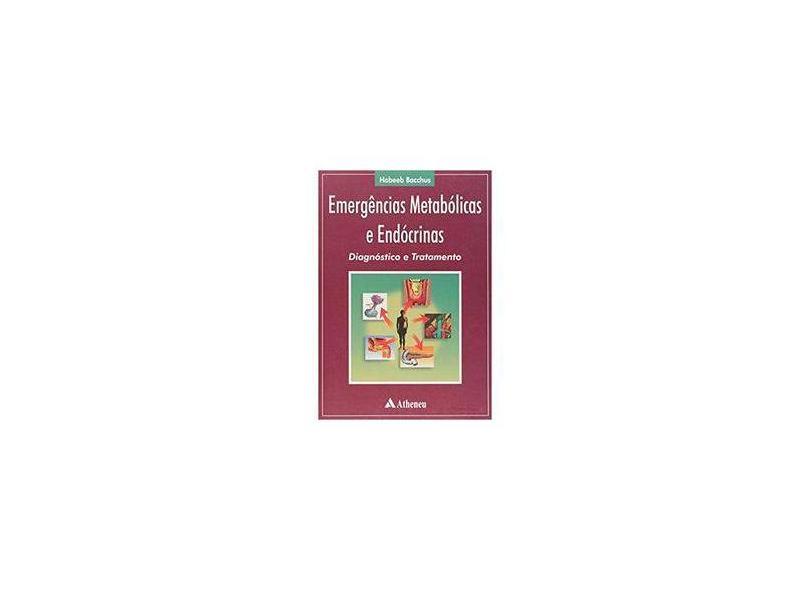 Emergências Metabolicas E Endocrinas. Diagnostico E Tratamento - Habeeb Bacchus - 9788573793161