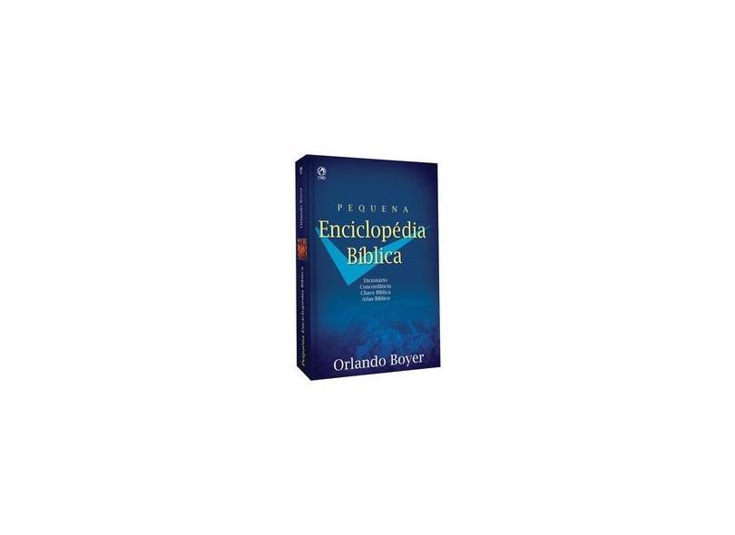 Pequena Enciclopédia Bíblica: Dicionário, Concordância, Chave Bíblica e Atlas Bíblico - Orlando Boyer - 9788526308015