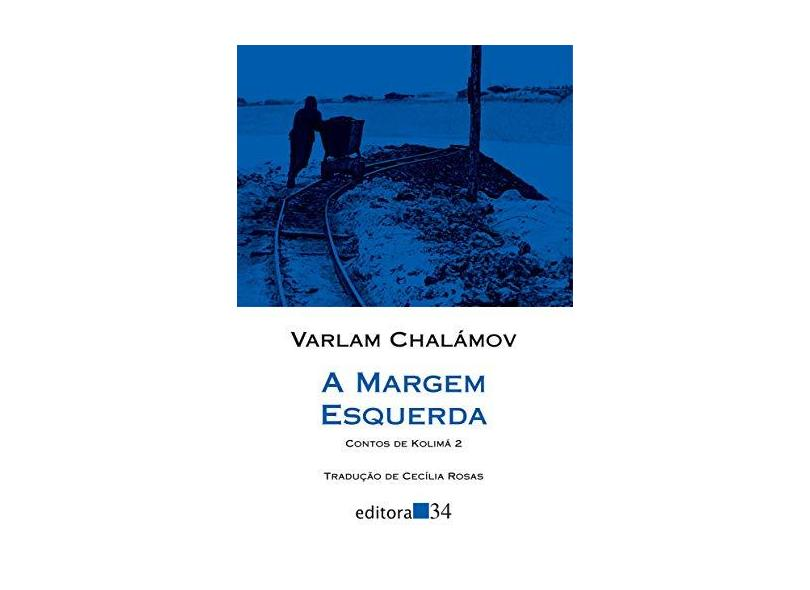 A Margem Esquerda - Contos de Kolimá - Vol. 2 - Varlam Chalamov - 9788573266276