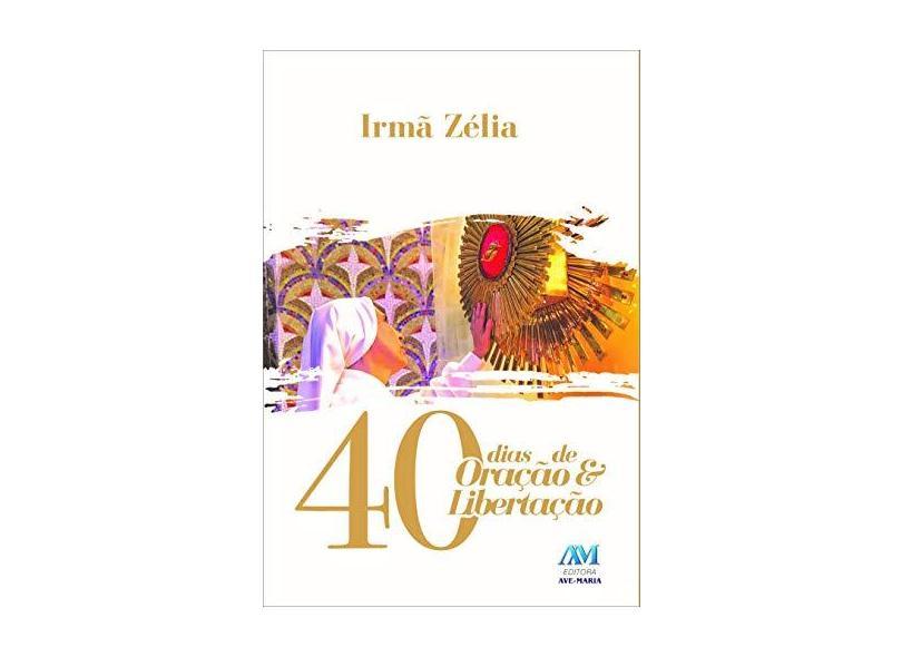 40 Dias de Oração e Libertação - Ribeiro, Zélia Garcia - 9788527616089