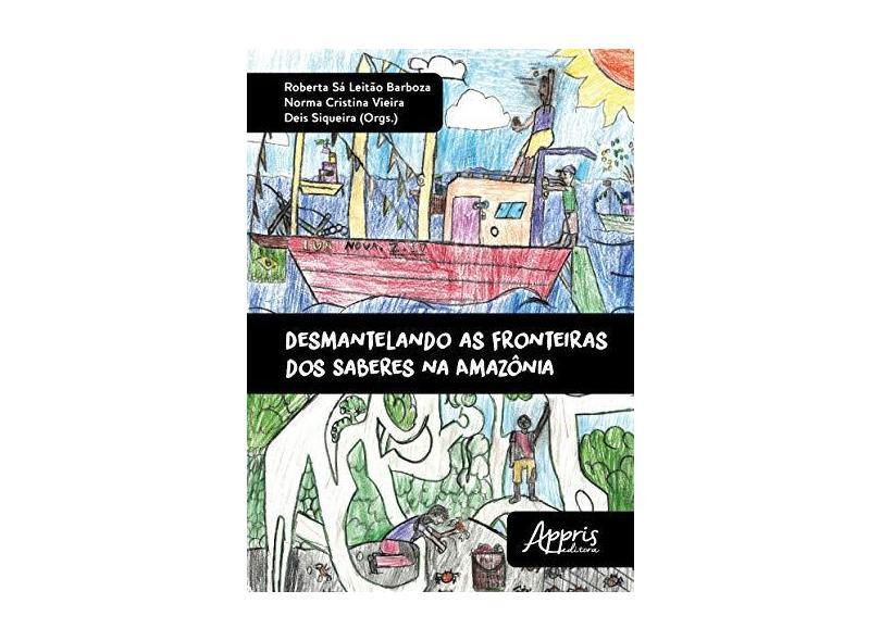 Desmantelando as Fronteiras dos Saberes na Amazônia - Roberta Sá Leitão Barboza - 9788547305840