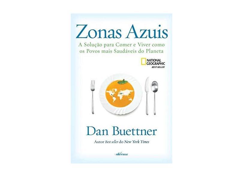 Zonas Azuis. A Solução Para Comer e Viver Como os Povos Mais Saudáveis do Planeta - Dan Buettner - 9788554862053