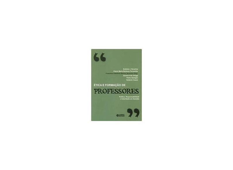 Ética e Formação de Professores - Política, Responsabilidade e Autoridade Em Questão - Eleodora Santos Severino, Francisca - 9788524917332