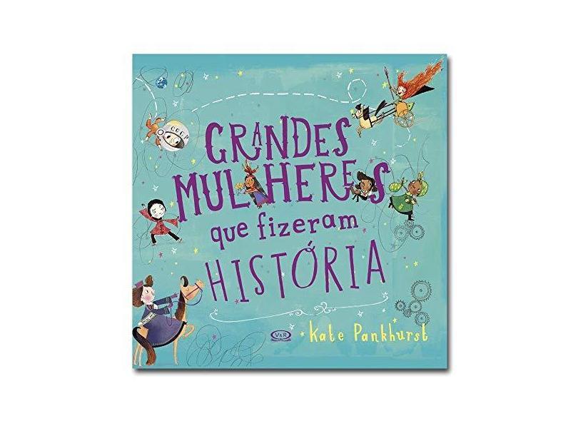 Grandes Mulheres que Fizeram História - Kate Pankhurst - 9788550702568