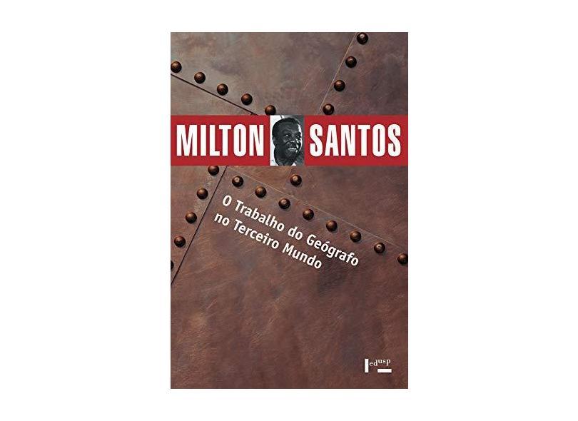 O Trabalho do Geógrafo no Terceiro Mundo - Santos, Milton - 9788531411212