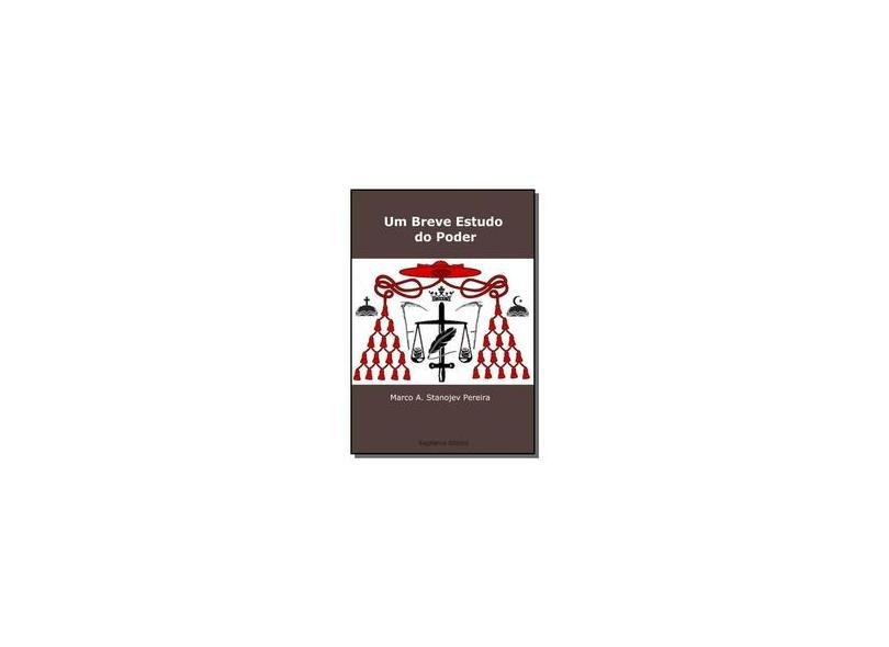 Um Breve Estudo do Poder - Marco A. Stanojev - 9788592340407
