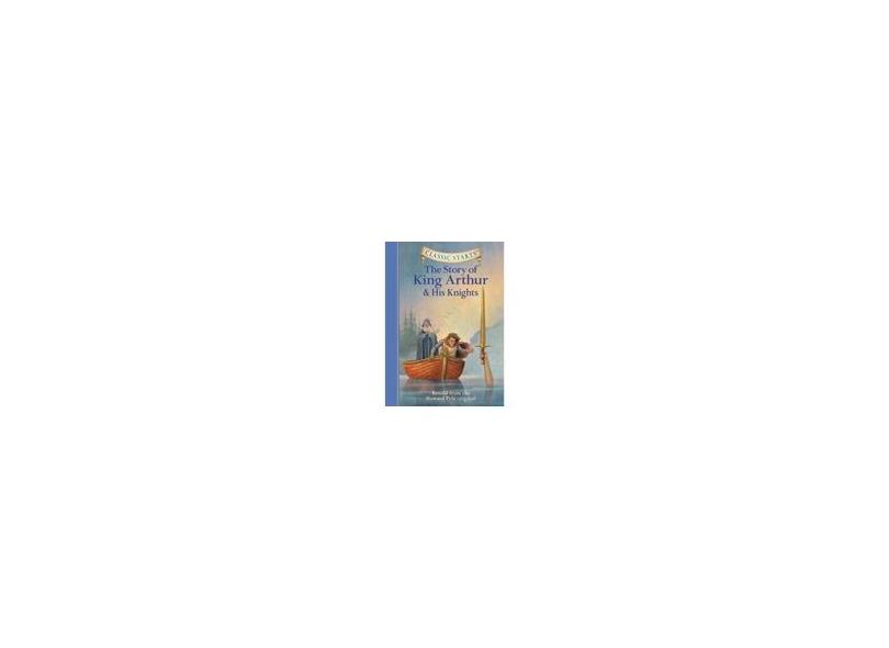 Classic Starts(tm) the Story of King Arthur & His Knights - Howard Pyle - 9781402725340