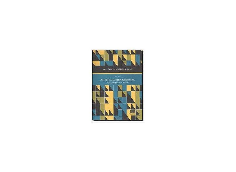 História da América Latina - Vol. 2 - Leslie Bethell - 9788531404979