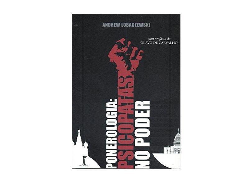 Ponerologia: Psicopatas No Poder - Andrew Lobaczewski - 9788567394145