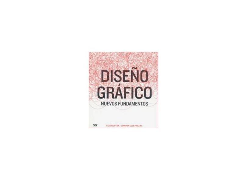 Diseno grafico/ Graphic Design: Nuevos Fundamentos/ the New Basics - Ellen Lupton - 9788425223259