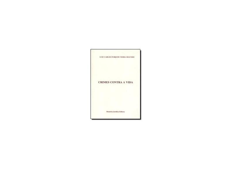 Crimes Contra a Vida - Luiz Carlos Furquim Vieira Segundo - 9788588264502