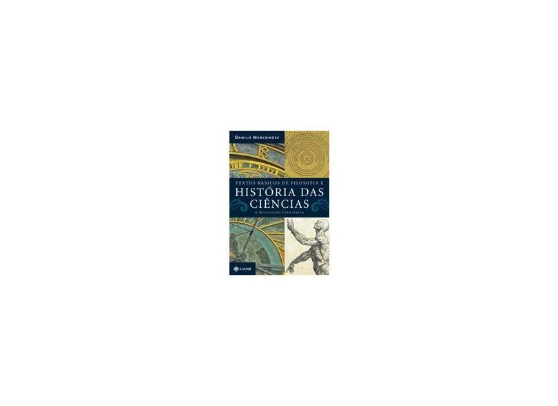 Textos Básicos de Filosofia da Ciência. A Revolução Científica - Danilo Marcondes - 9788537815236