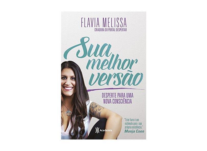 Sua Melhor Versão - Desperte Para Uma Nova Consciência - Melissa, Flavia - 9788542208948