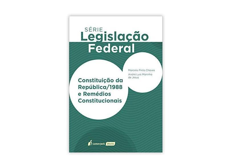 Constituição da República/1988 e Remédios Constitucionais. 2018 - Marcelo Pinto Chaves - 9788551908587