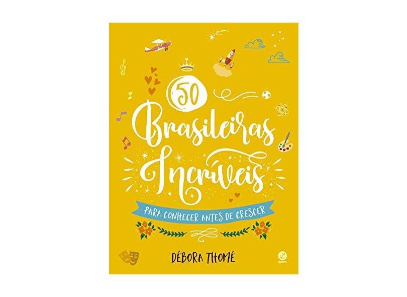 50 Brasileiras Incríveis Para Conhecer Antes De Crescer (Edição Brochura) - Thomé, Débora - 9788501114310