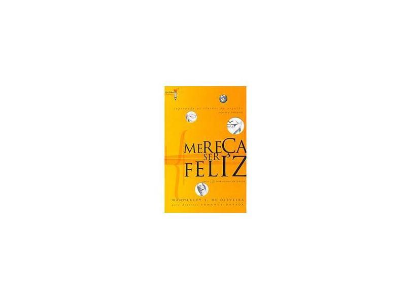 Mereça Ser Feliz - Oliveira, Wanderley Soares De - 9788563365064