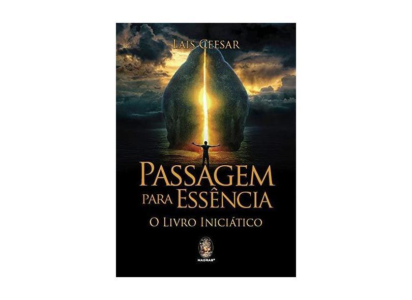Passagem Para Essência. O Livro Iniciático - Lais Ceesar - 9788537010730