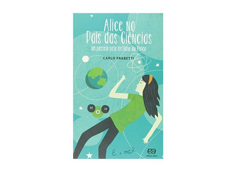 Alice No País Das Ciências - Um Passeio Pela História da Física - Frabetti , Carlo - 9788508162611