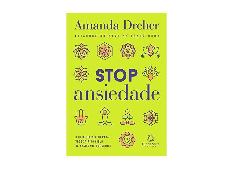 Stop Ansiedade - O Guia Definitivo Para Voce Sair do Ciclo da Ansiedade Emocional - Dreher, Amanda - 9788564463677
