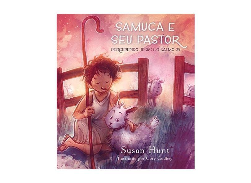 Samuca e Seu Pastor. Percebendo Jesus no Salmo 23 - Susan Hunt - 9788581321592