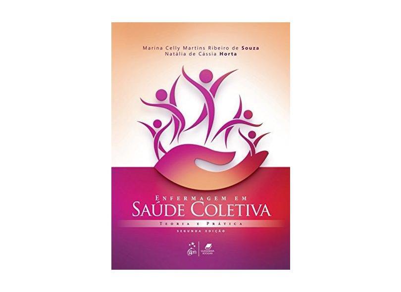 Enfermagem em Saúde Coletiva: Teoria e Prática - Marina Celly Martins Ribeiro De Souza - 9788527731973