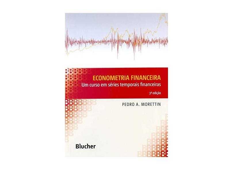 Econometria financeira: Um curso em séries temporais financeiras - Pedro A. Morettin - 9788521211303