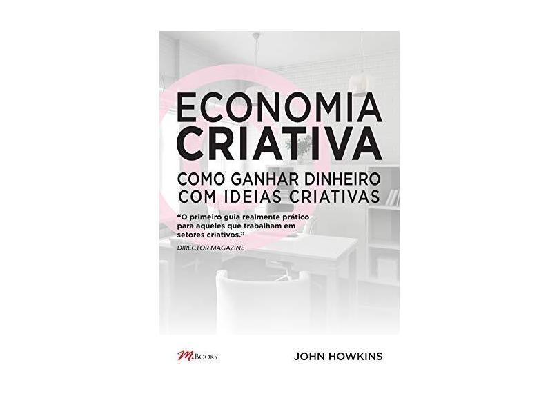 Economia Criativa - Como Ganhar Dinheiro Com Ideias Criativas - Howkins, John - 9788576802068