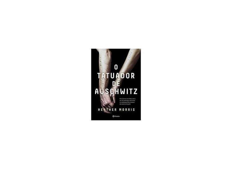O Tatuador De Auschwitz - Baseado Na História Real De Um Amor Que Desafiou Os Horrores Dos Campos De Concentração - Morris, Heather - 9788542212938