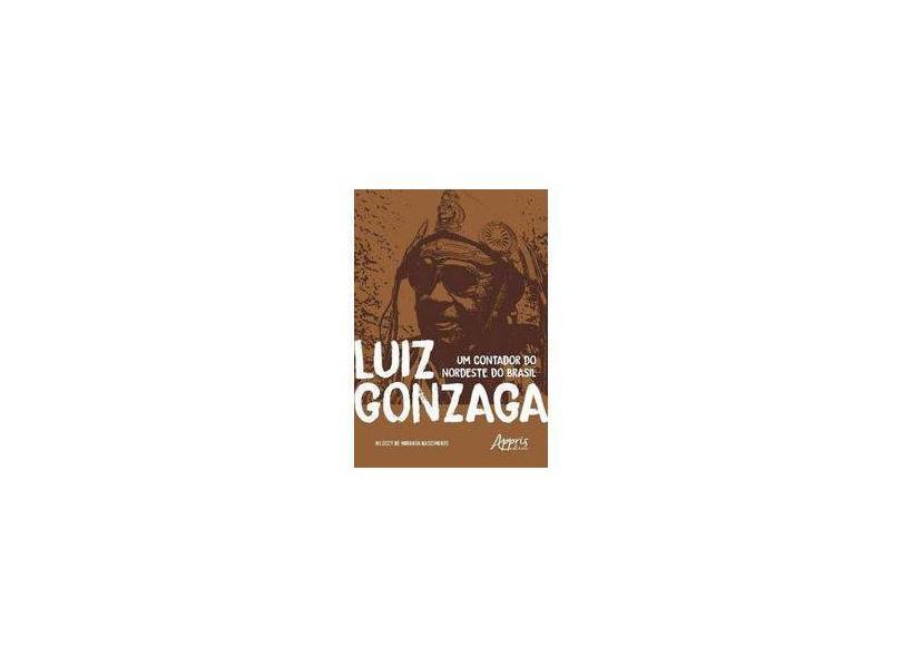 Luiz Gonzaga. Um Contador do Nordeste do Brasil - Nildecy De Miranda Nascimento - 9788547315375