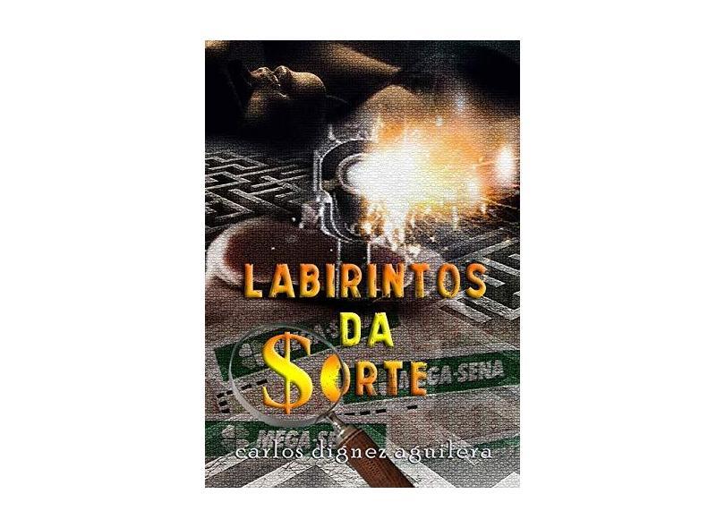 Labirintos da Sorte - Carlos Dignez Aguilera - 9788568895061
