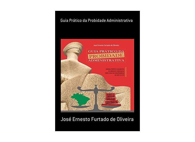 Guia Prático da Probidade Administrativa - José Ernesto Furtado De Oliveira - 9788592304836