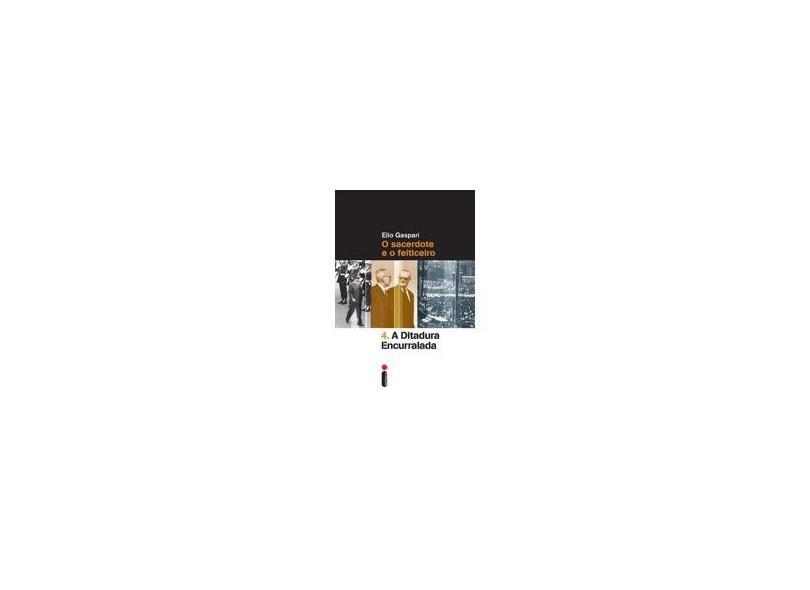 A Ditadura Encurralada - Col. Ditadura - Vol. 4 - 2ª Ed. 2014 - Gaspari, Elio - 9788580574500