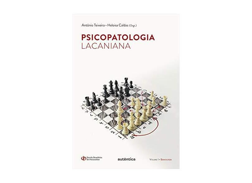 Psicopatologia Lacaniana - Teixeira, Antônio - 9788551302064
