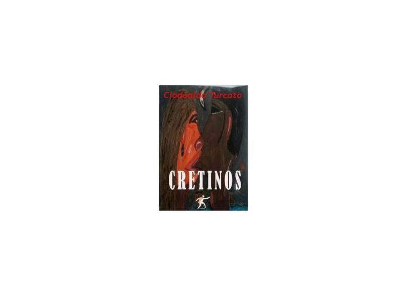 Cretinos - Clodoaldo Turcato - 9788591541737