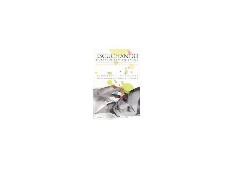 Escuchando Nuestros Sentimientos - La Actitud de Amarnos Como Merecemos - Espanhol - Oliveira, Wanderley Soares De - 9788598080482