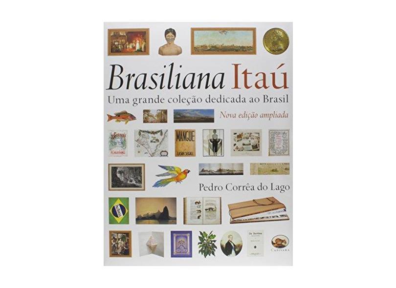 Brasiliana Itau: Uma Grande Coleção Dedicada ao Brasil - Pedro Aranha Corrêa Do Lago - 9788589063517