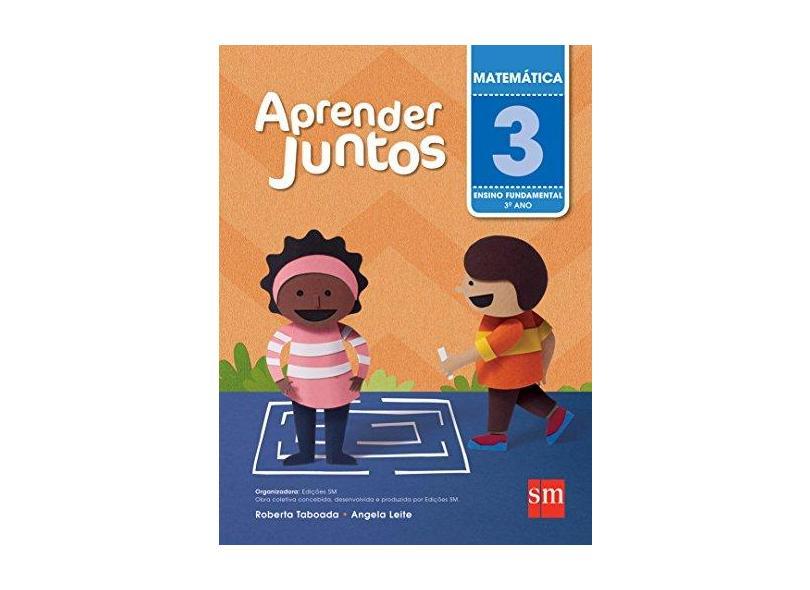 Aprender Juntos - Matemática - 3º Ano - 5ª Ed. 2016 - Angela Leite; Roberta Taboada - 9788541814805