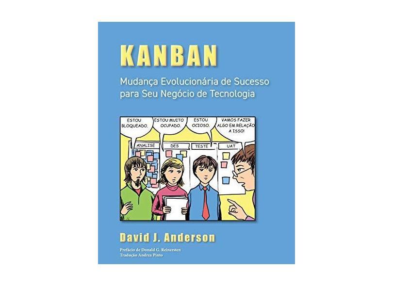 Kanban: Mudanca Evolucionaria de Sucesso Para Seu Negocio de Tecnologia - David J. Anderson - 9780984521463