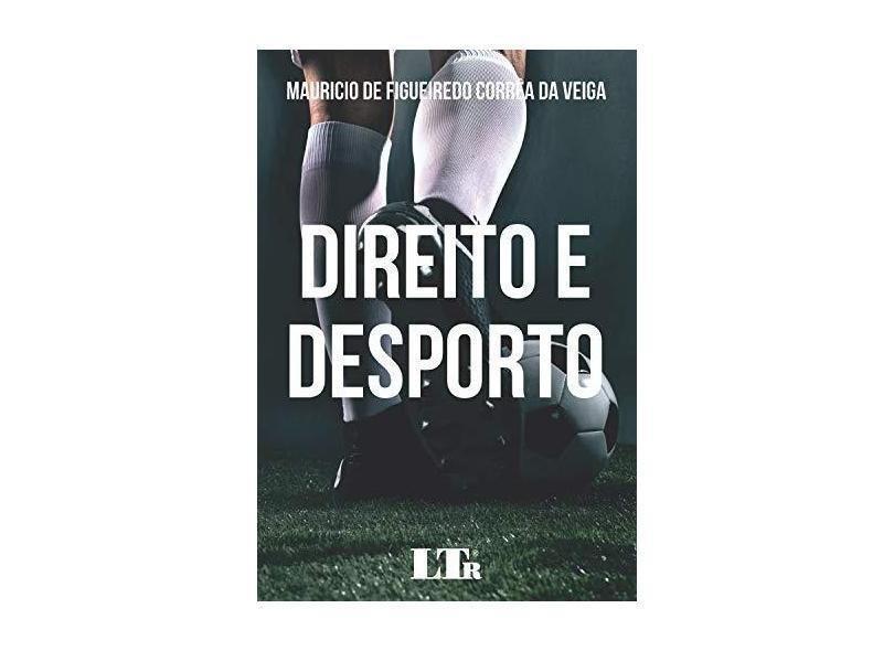 Direito e Desporto - Mauricio De Figueiredo Corrêa Da Veiga - 9788536197500