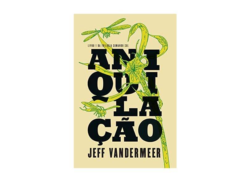 Aniquilação - Trilogia Comando Sul - Jeff Vandermeer - 9788580575637
