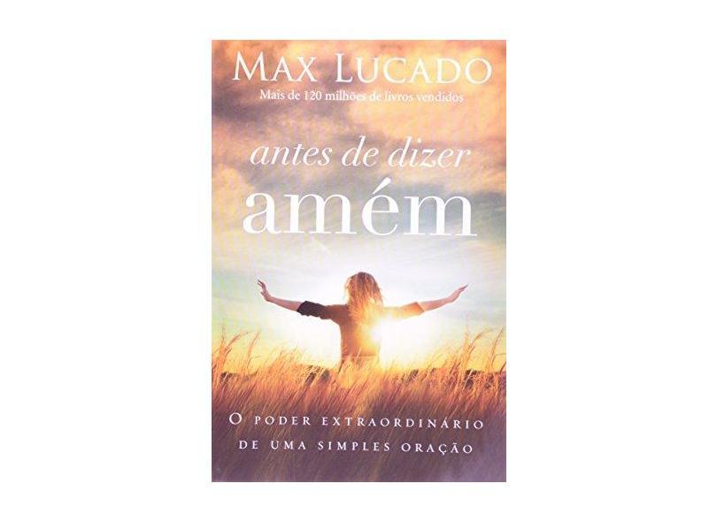 Antes de Dizer Amém - Max Lucado - 9788578606282