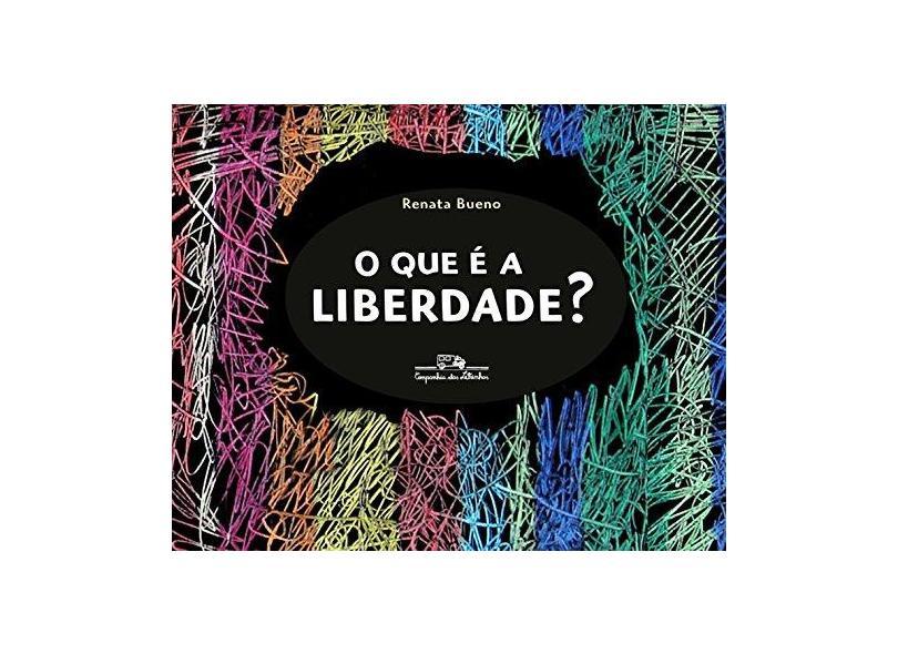 O Que É A Liberdade? - Renata Bueno - 9788574066660
