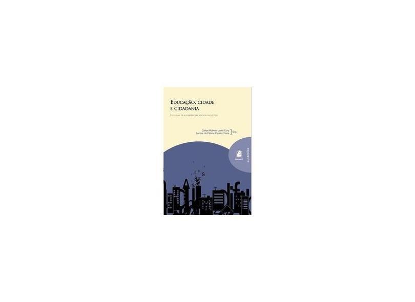 Educacao, Cidade E Cidadania. Leituras De Experiencias Socioeducativas - Carlos Roberto Jamil Cury^sandra De Fátima Tosta - 9788560778003