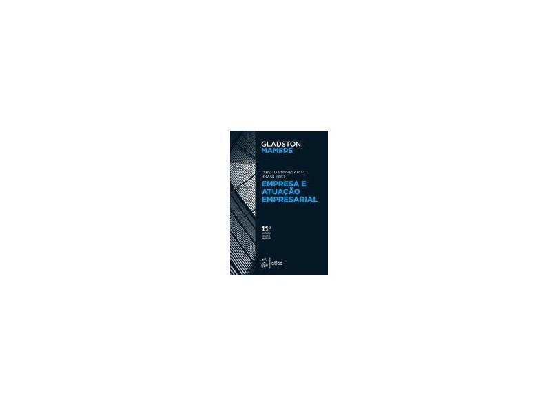 Empresa e Atuação Empresarial - Direito Empresarial Brasileiro - Gladston Mamede - 9788597018769